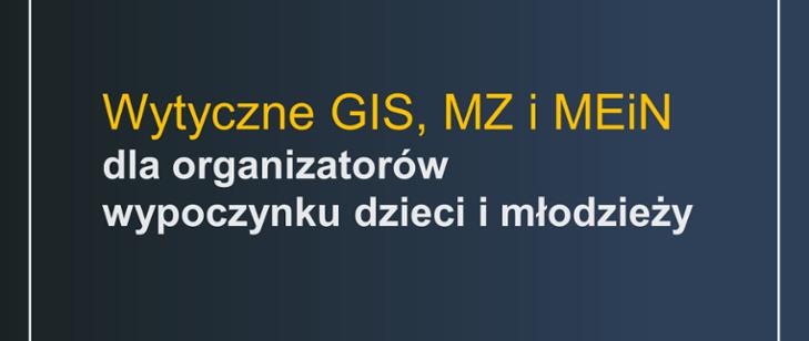 Wytyczne GIS, MZ i MEN dla organizatorów wypoczynku dzieci i młodzieży.